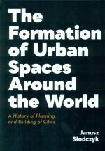 THE FORMATION OF URBAN SPACES AROUND THE WORLD A HISTORY OF PLANNING AND BUILDING OF CITIES